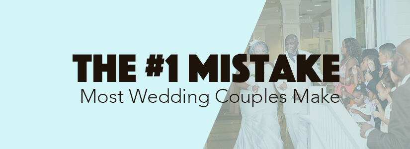 #1 Mistake Wedding Couples Make