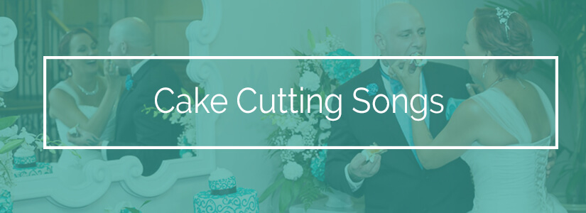 Best Cake Cutting Songs for Weddings